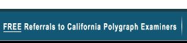 Free Referrals to California Polygraph Examiners